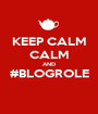 KEEP CALM CALM AND #BLOGROLE  - Personalised Poster A1 size