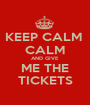 KEEP CALM  CALM AND GIVE ME THE TICKETS - Personalised Poster A1 size