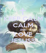 KEEP CALM CALM AND LOVE JESUS!!! - Personalised Poster A1 size