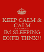 KEEP CALM & CALM NYT MWAH IM SLEEPING DNFD THNX!! - Personalised Poster A1 size