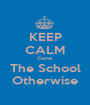 KEEP CALM Came The School Otherwise - Personalised Poster A1 size