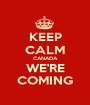 KEEP CALM CANADA WE'RE COMING - Personalised Poster A1 size