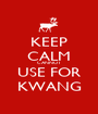 KEEP CALM CANNOT USE FOR KWANG - Personalised Poster A1 size