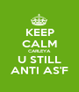 KEEP CALM CARLEYA U STILL ANTI AS'F - Personalised Poster A1 size