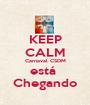 KEEP CALM Carnaval CSDM está  Chegando - Personalised Poster A1 size