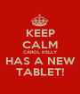 KEEP CALM CAROL KELLY HAS A NEW TABLET! - Personalised Poster A1 size