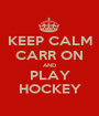 KEEP CALM CARR ON AND PLAY HOCKEY - Personalised Poster A1 size