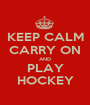 KEEP CALM CARRY ON AND PLAY HOCKEY - Personalised Poster A1 size