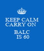 KEEP CALM          CARRY ON               BALC    IS 60 - Personalised Poster A1 size