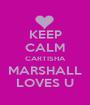 KEEP CALM CARTISHA MARSHALL LOVES U - Personalised Poster A1 size