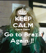KEEP CALM Case Demi  Go to Brazil Again !!  - Personalised Poster A1 size