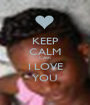KEEP CALM CASR I LOVE YOU - Personalised Poster A1 size