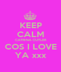 KEEP CALM CATRINA CUTLER COS I LOVE YA xxx - Personalised Poster A1 size