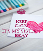 KEEP CALM CAUSE  ÌT'S MY SISTER'$ BÐĄŸ - Personalised Poster A1 size