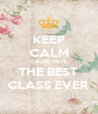 KEEP CALM CAUSE 1A IS  THE BEST  CLASS EVER  - Personalised Poster A1 size