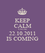 KEEP CALM 'CAUSE 22.10.2011 IS COMING - Personalised Poster A1 size