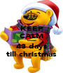 KEEP CALM cause 43 days till christmas - Personalised Poster A1 size