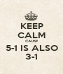 KEEP CALM CAUSE 5-1 IS ALSO 3-1 - Personalised Poster A1 size