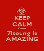 KEEP CALM Cause 7Iteung Is AMAZING - Personalised Poster A1 size
