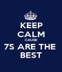 KEEP CALM CAUSE 7S ARE THE  BEST - Personalised Poster A1 size