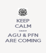 KEEP CALM cause AGU & PFN ARE COMING - Personalised Poster A1 size