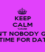 KEEP CALM 'CAUSE AIN'T NOBODY GOT TIME FOR DAT - Personalised Poster A1 size