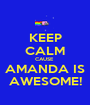 KEEP CALM CAUSE  AMANDA IS AWESOME! - Personalised Poster A1 size