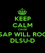KEEP CALM CAUSE ASAP WILL ROCK DLSU-D - Personalised Poster A1 size