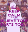 KEEP CALM CAUSE BELIEVE TOUR STARTS TODAY - Personalised Poster A1 size