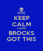 KEEP CALM CAUSE BROCKS GOT THIS - Personalised Poster A1 size