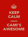 KEEP CALM cause CAMI'S AWESOME - Personalised Poster A1 size