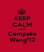 KEEP CALM cause Cempaka Wangi'12 - Personalised Poster A1 size