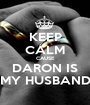 KEEP CALM CAUSE DARON IS MY HUSBAND - Personalised Poster A1 size