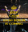 KEEP CALM CAUSE DASH BERLIN IS COMING - Personalised Poster A1 size