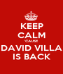 KEEP CALM 'CAUSE DAVID VILLA IS BACK - Personalised Poster A1 size