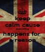 keep calm cause everything happens for  a reason - Personalised Poster A1 size