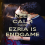 KEEP CALM CAUSE EZRIA IS ENDGAME - Personalised Poster A1 size