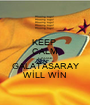 KEEP  CALM CAUSE GALATASARAY WİLL WİN - Personalised Poster A1 size