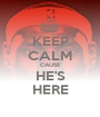 KEEP CALM CAUSE HE'S HERE - Personalised Poster A1 size