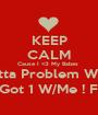KEEP CALM Cause I <3 My Babes  If U Gotta Problem W/Them? U Got 1 W/Me ! Frfr - Personalised Poster A1 size