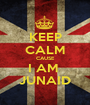 KEEP CALM CAUSE I AM  JUNAID - Personalised Poster A1 size