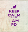 KEEP CALM CAUSE I AM PD - Personalised Poster A1 size