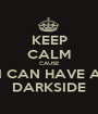 KEEP CALM CAUSE I CAN HAVE A DARKSIDE - Personalised Poster A1 size
