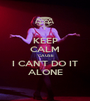 KEEP CALM 'CAUSE I CAN'T DO IT ALONE - Personalised Poster A1 size