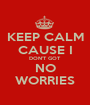 KEEP CALM CAUSE I DON'T GOT NO WORRIES - Personalised Poster A1 size