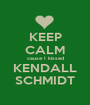 KEEP CALM cause I kissed KENDALL SCHMIDT - Personalised Poster A1 size