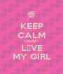 KEEP CALM CAUSE I L♡VE MY GIRL - Personalised Poster A1 size
