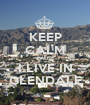 KEEP CALM CAUSE I LIVE IN GLENDALE - Personalised Poster A1 size