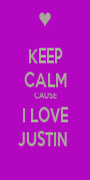 KEEP CALM CAUSE I LOVE JUSTIN  - Personalised Poster A1 size