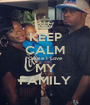 KEEP CALM Cause I Love MY FAMILY - Personalised Poster A1 size